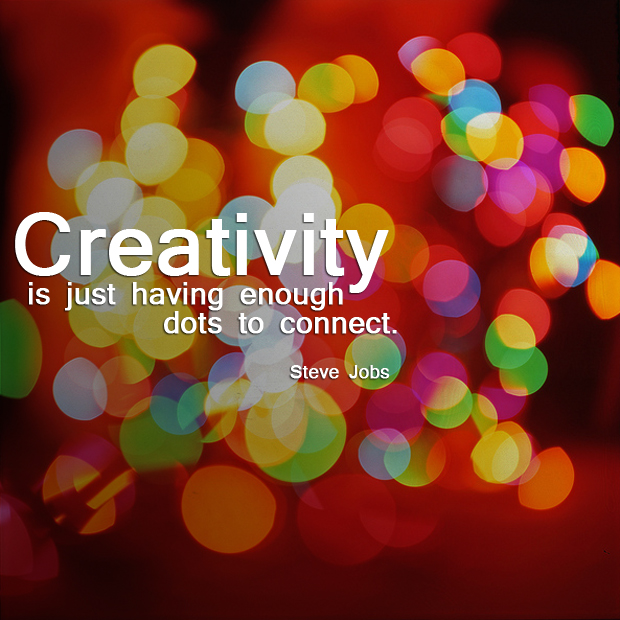 """Creativity is just having enough dots to connect."" Steve Jobs"